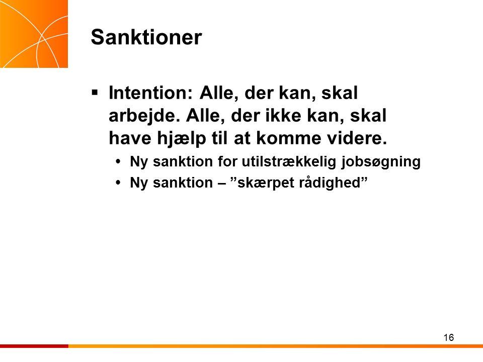 16 Sanktioner  Intention: Alle, der kan, skal arbejde.
