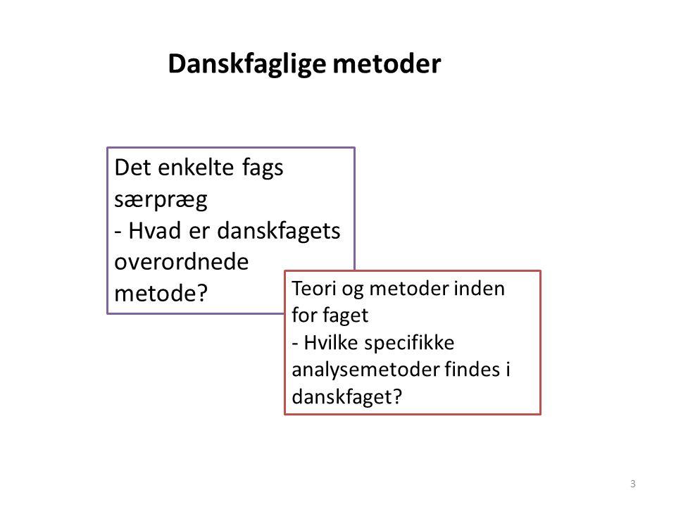 3 Danskfaglige metoder Det enkelte fags særpræg - Hvad er danskfagets overordnede metode.