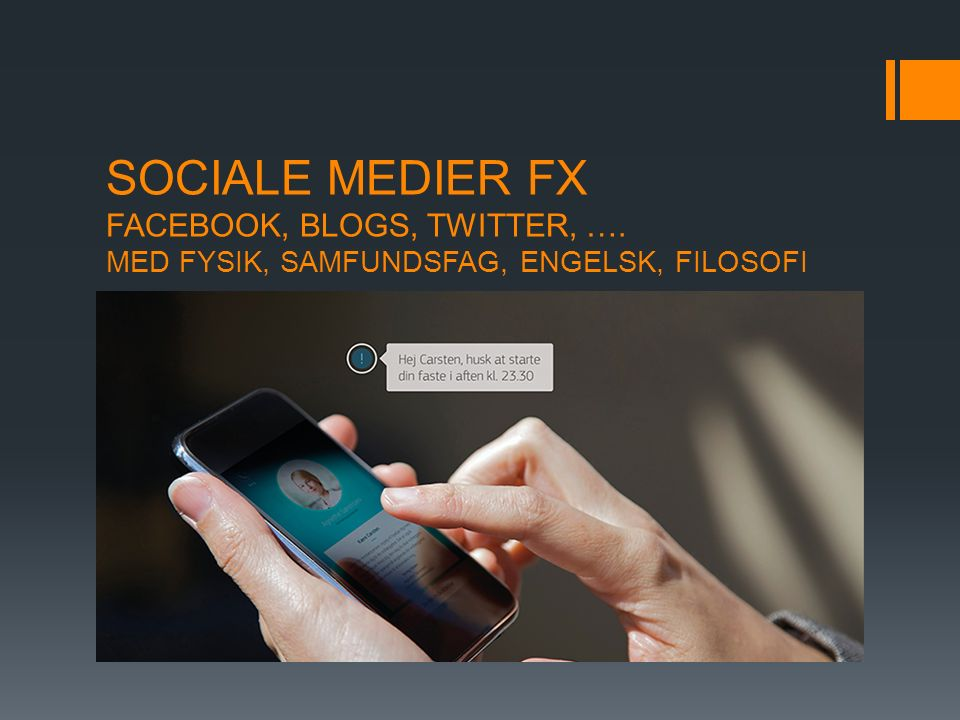 SOCIALE MEDIER FX FACEBOOK, BLOGS, TWITTER, …. MED FYSIK, SAMFUNDSFAG, ENGELSK, FILOSOFI