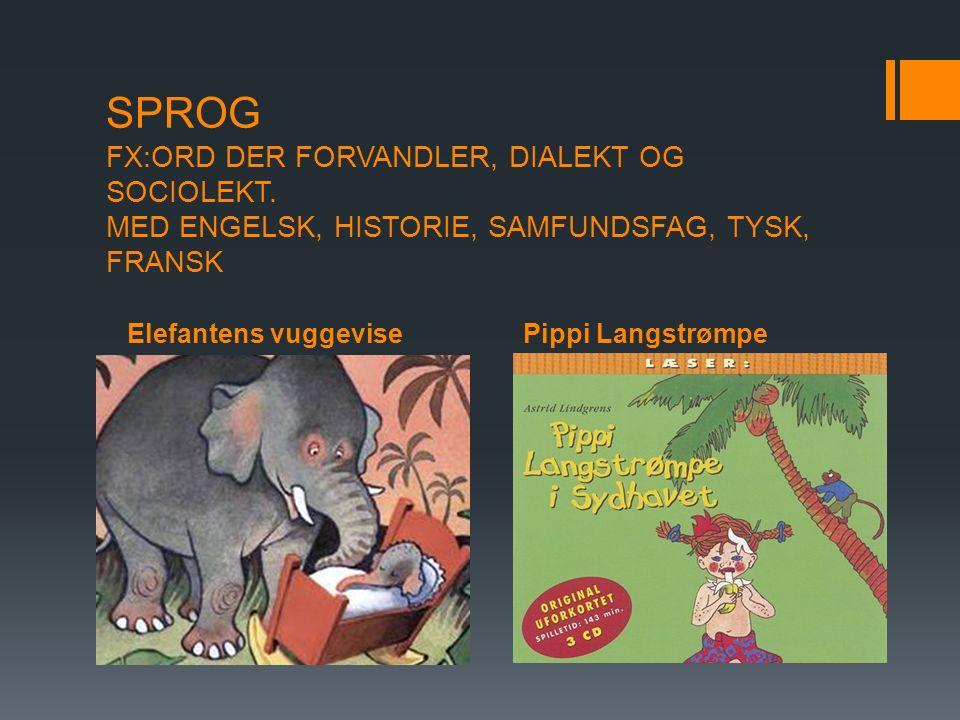 Elefantens vuggevisePippi Langstrømpe SPROG FX:ORD DER FORVANDLER, DIALEKT OG SOCIOLEKT.
