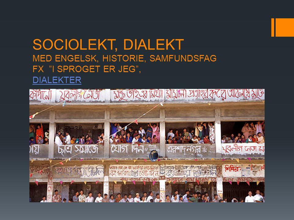 SOCIOLEKT, DIALEKT MED ENGELSK, HISTORIE, SAMFUNDSFAG FX I SPROGET ER JEG , DIALEKTER DIALEKTER