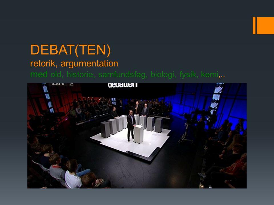DEBAT(TEN) retorik, argumentation med old, historie, samfundsfag, biologi, fysik, kemi,..