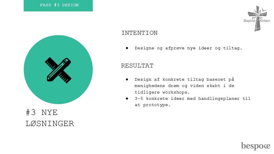 FASE #3 DESIGN #3 NYE LØSNINGER INTENTION ●Designe og afprøve nye ideer og tiltag.