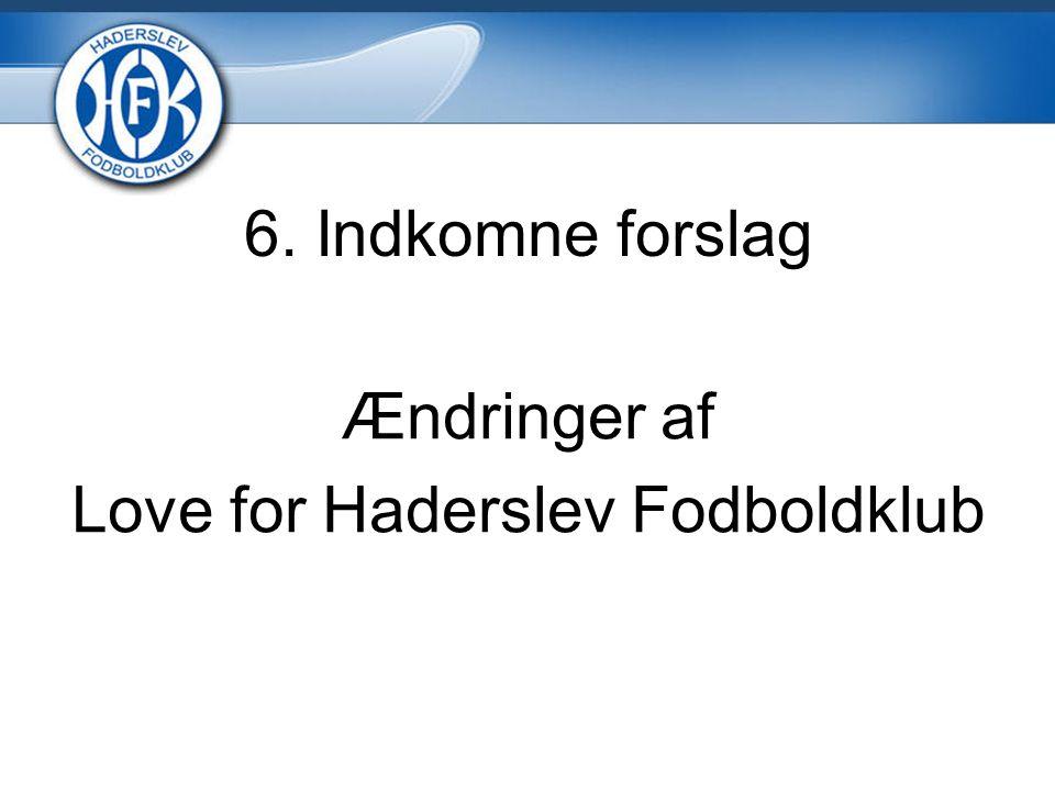 6. Indkomne forslag Ændringer af Love for Haderslev Fodboldklub
