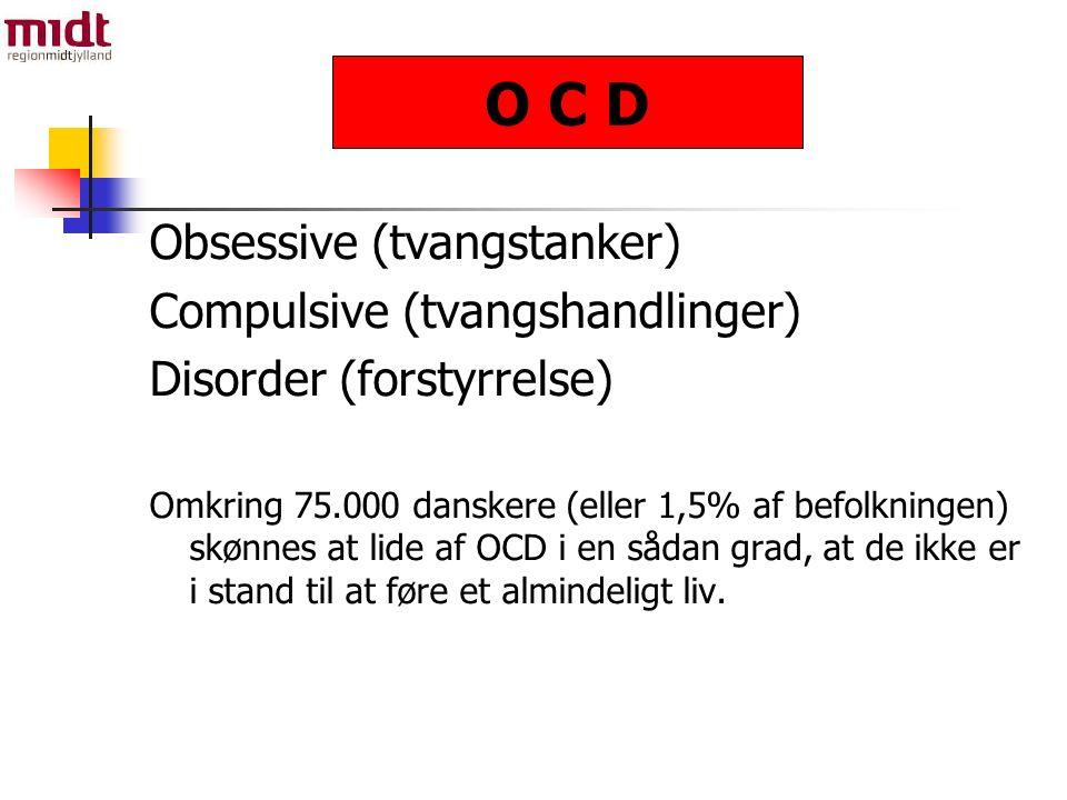 Obsessive (tvangstanker) Compulsive (tvangshandlinger) Disorder (forstyrrelse) Omkring 75.000 danskere (eller 1,5% af befolkningen) skønnes at lide af OCD i en sådan grad, at de ikke er i stand til at føre et almindeligt liv.