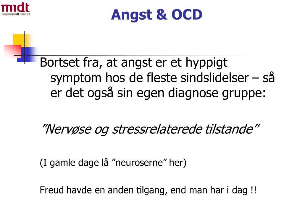 Angst & OCD Bortset fra, at angst er et hyppigt symptom hos de fleste sindslidelser – så er det også sin egen diagnose gruppe: Nervøse og stressrelaterede tilstande (I gamle dage lå neuroserne her) Freud havde en anden tilgang, end man har i dag !!
