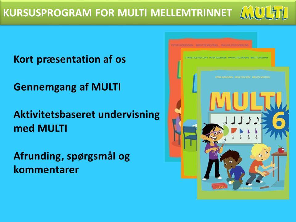 FOKUS PÅ MATEMATIK I INDSKOLINGEN Kort præsentation af os Gennemgang af MULTI Aktivitetsbaseret undervisning med MULTI Afrunding, spørgsmål og kommentarer KURSUSPROGRAM FOR MULTI MELLEMTRINNET