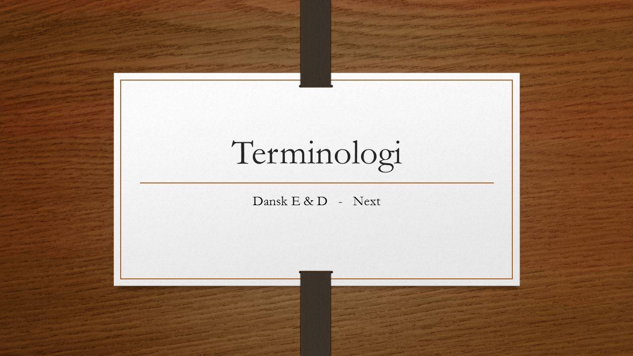 Terminologi Dansk E & D - Next