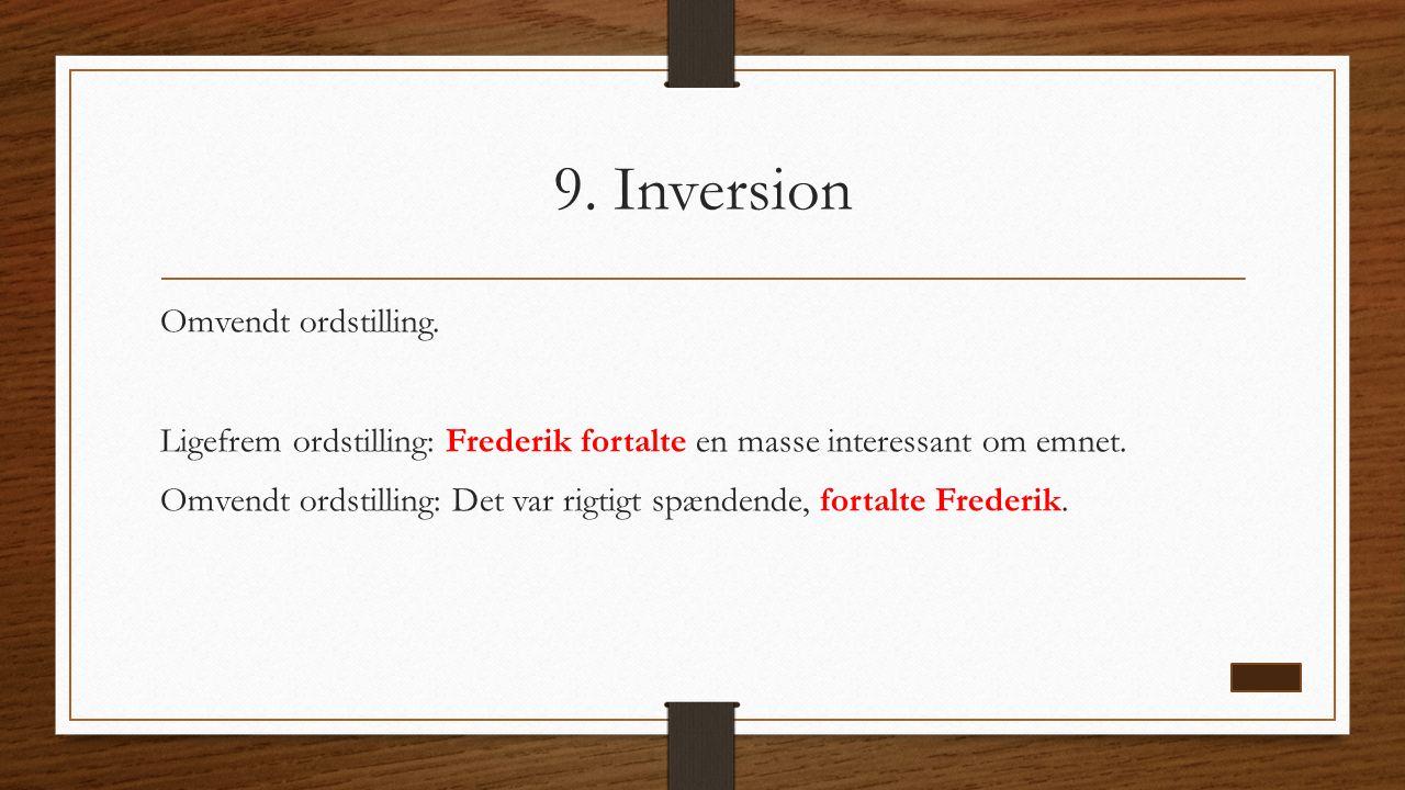 9. Inversion Omvendt ordstilling.