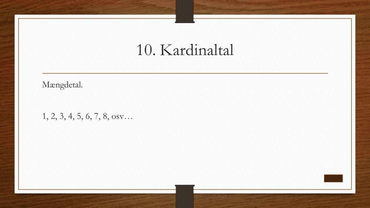 10. Kardinaltal Mængdetal. 1, 2, 3, 4, 5, 6, 7, 8, osv…