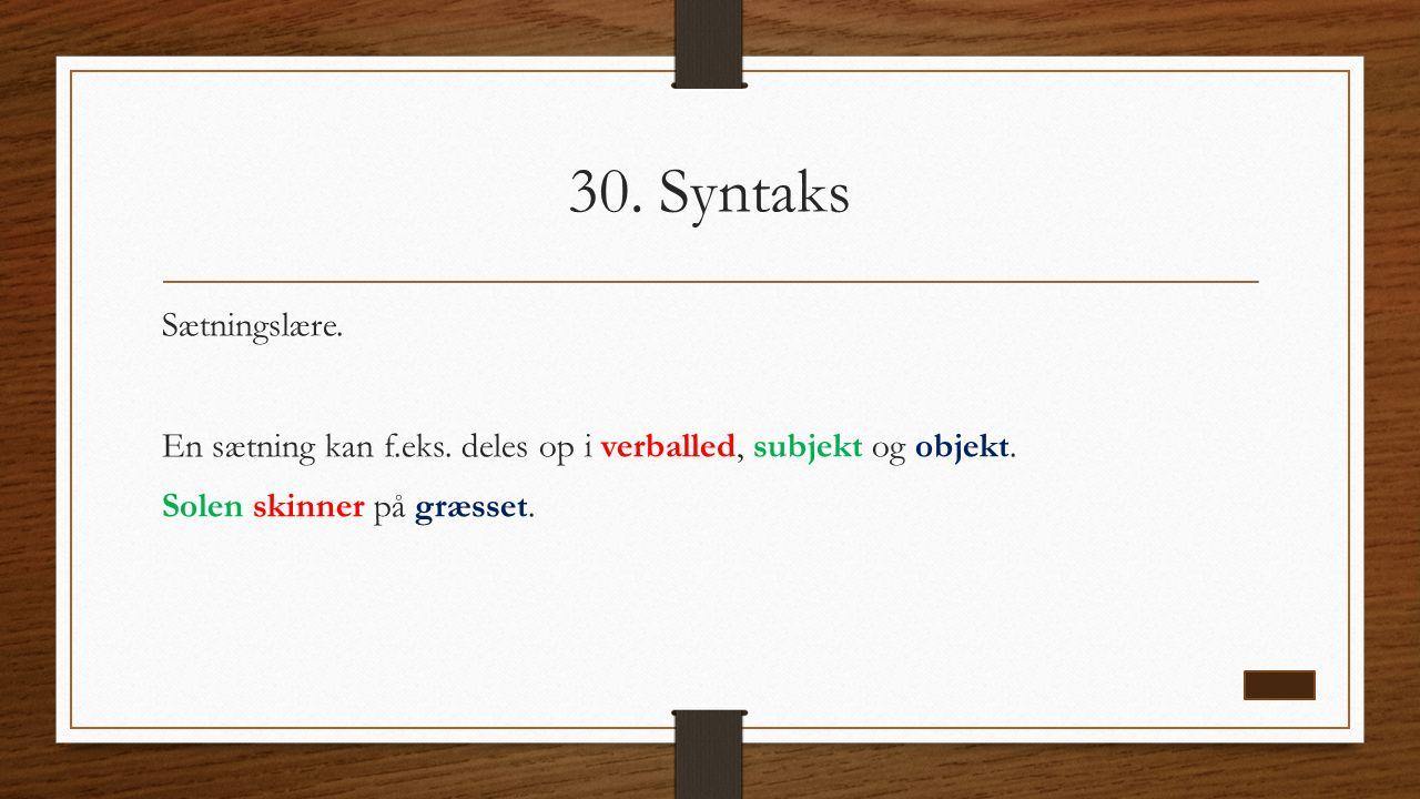 30. Syntaks Sætningslære. En sætning kan f.eks. deles op i verballed, subjekt og objekt.
