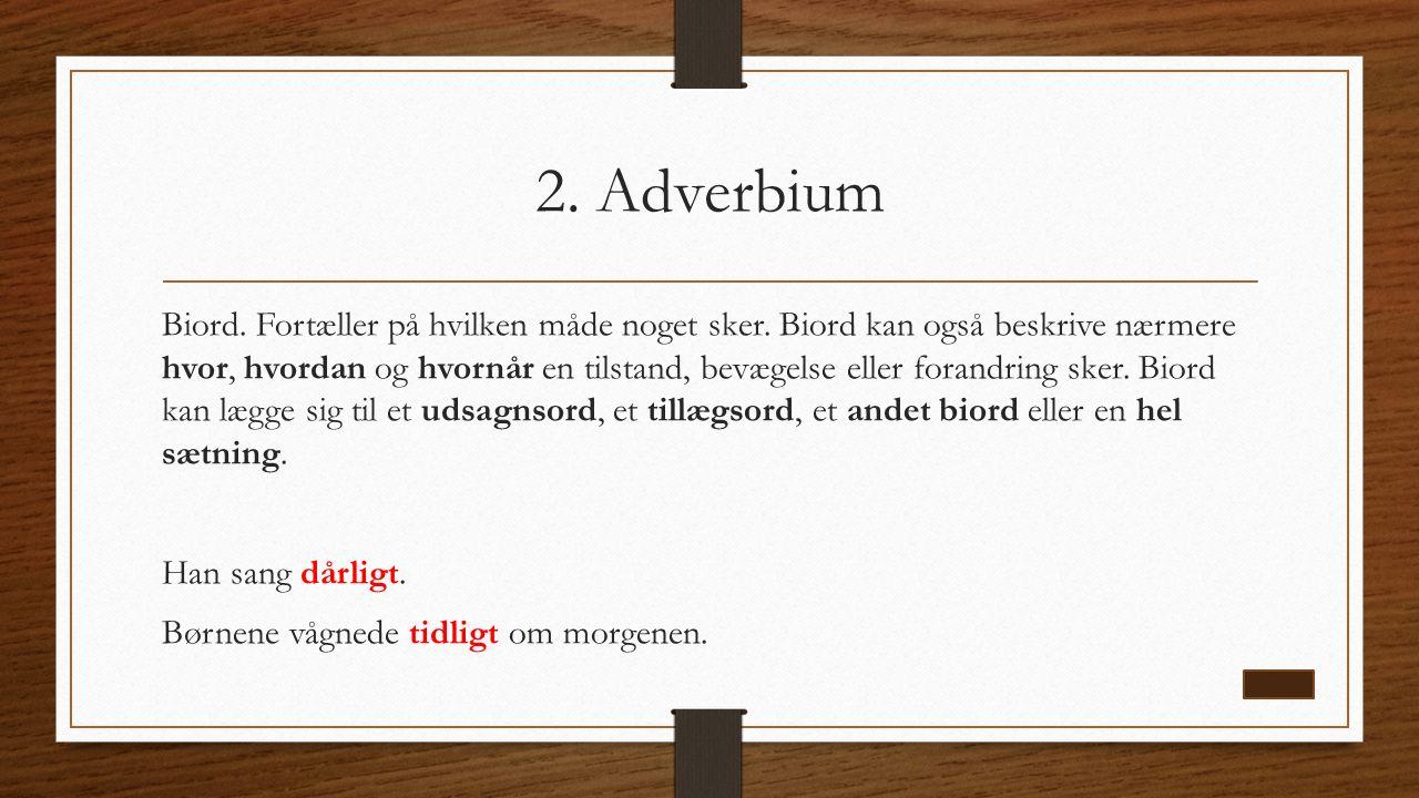 2. Adverbium Biord. Fortæller på hvilken måde noget sker.