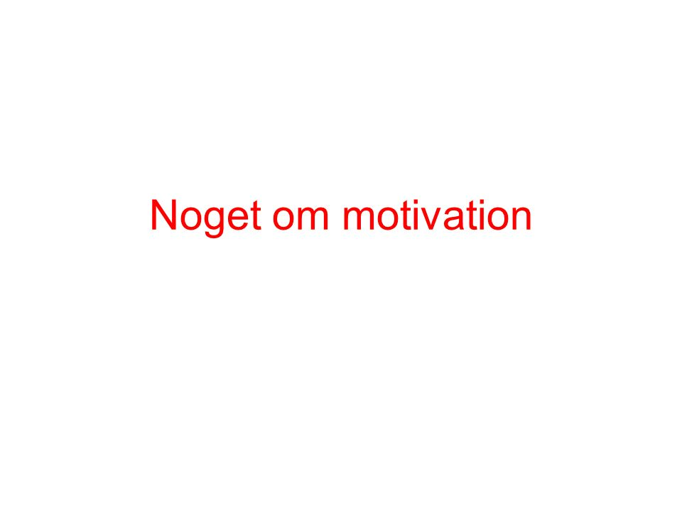 Noget om motivation