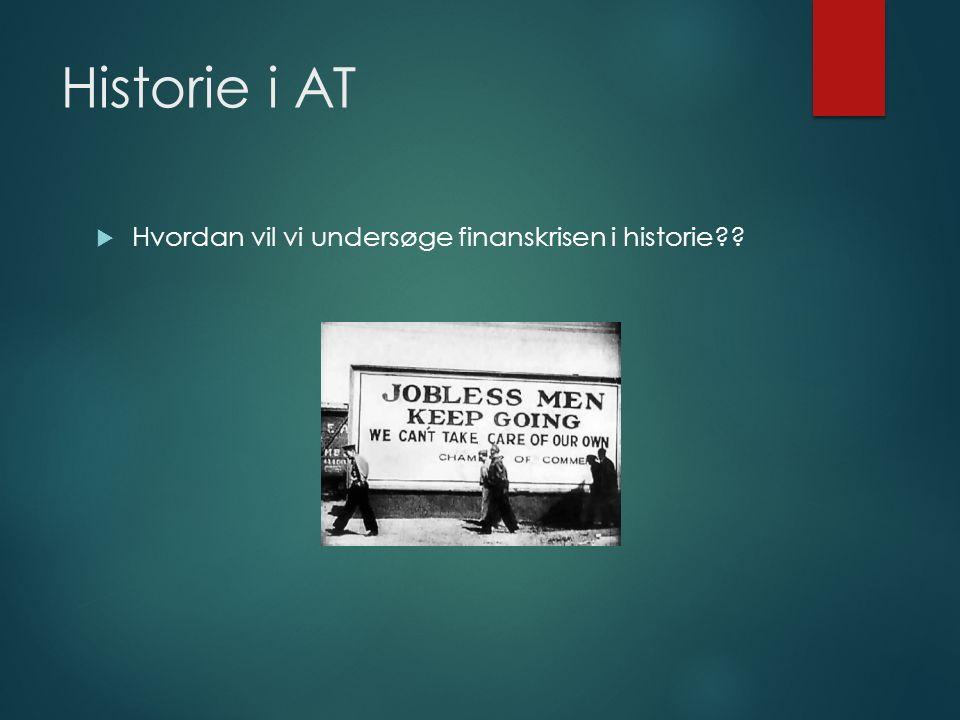 Historie i AT  Hvordan vil vi undersøge finanskrisen i historie