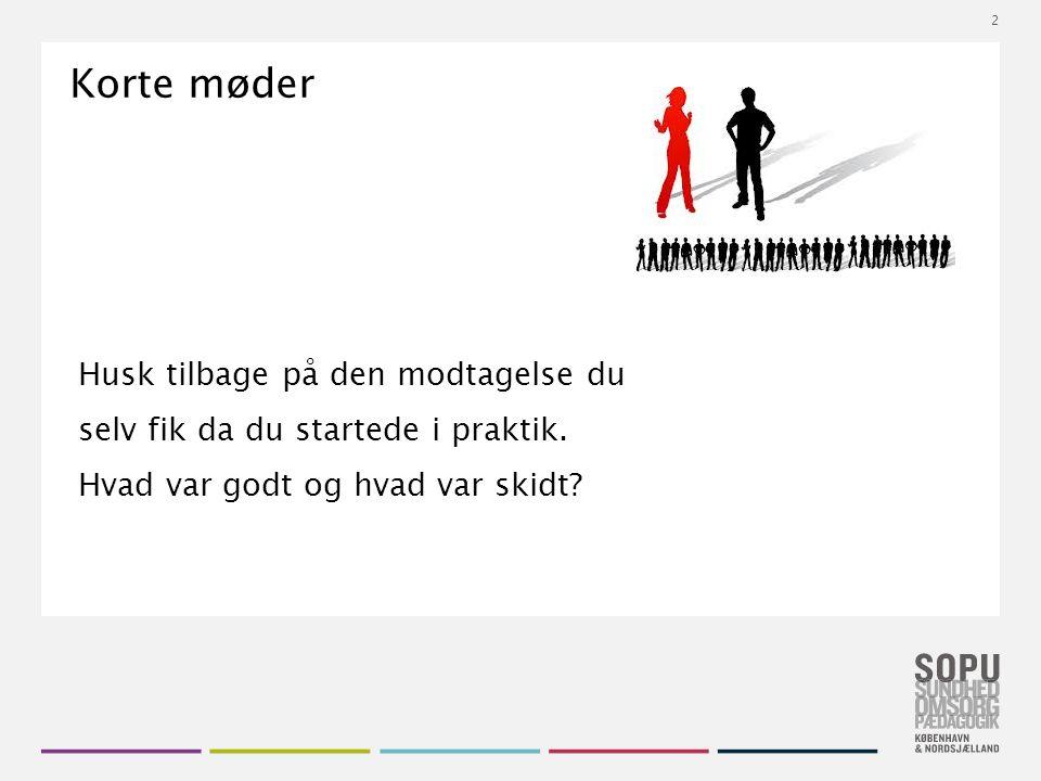 Tekstslide med bullets Brug 'Forøge / Formindske indryk' for at skifte mellem de forskellige niveauer Korte møder Husk tilbage på den modtagelse du selv fik da du startede i praktik.