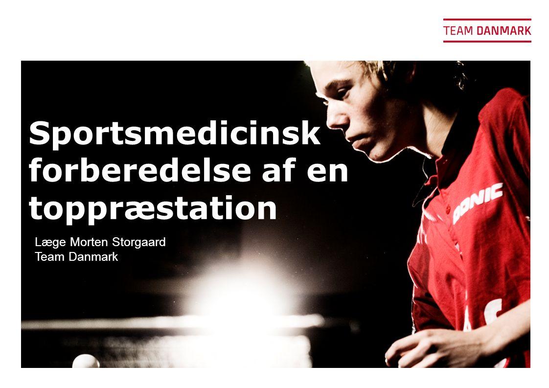 Sportsmedicinsk forberedelse af en toppræstation Læge Morten Storgaard Team Danmark