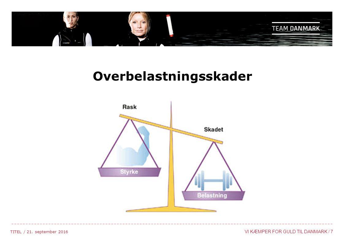 TITEL / 21. september 2016 VI KÆMPER FOR GULD TIL DANMARK / 7 Overbelastningsskader
