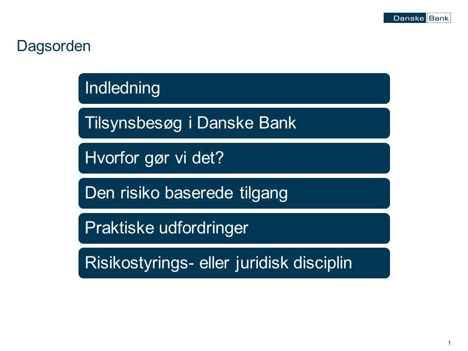 11 Dagsorden IndledningTilsynsbesøg i Danske BankHvorfor gør vi det Den risiko baserede tilgangPraktiske udfordringerRisikostyrings- eller juridisk disciplin