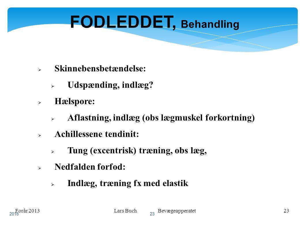 Forår 2013Lars Buch Bevægeapperatet23 FODLEDDET, Behandling  Skinnebensbetændelse:  Udspænding, indlæg.