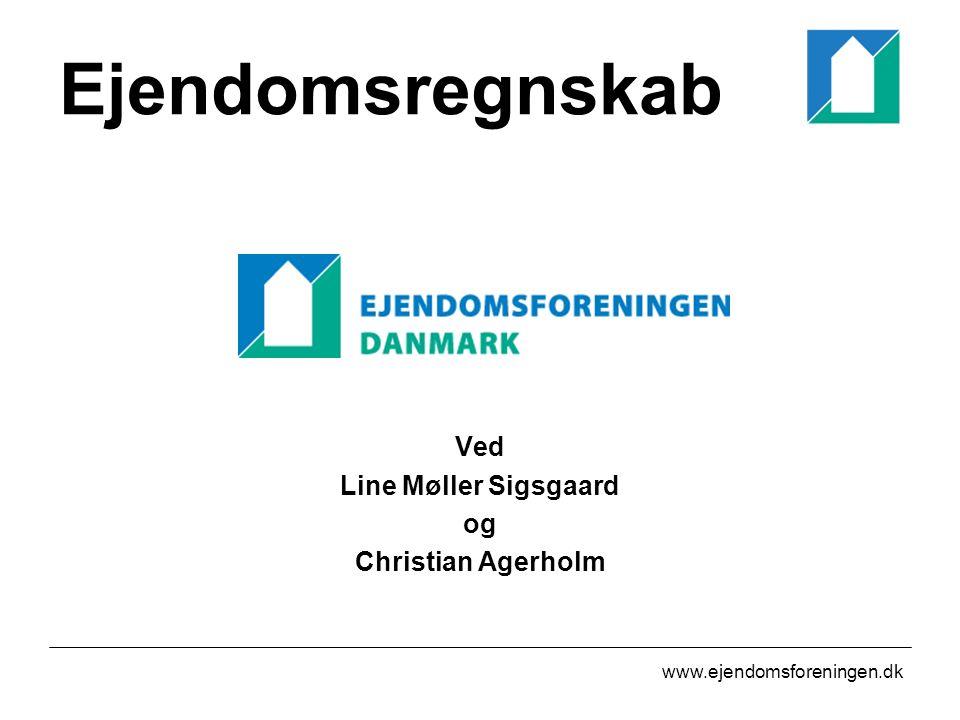 www.ejendomsforeningen.dk Ejendomsregnskab Ved Line Møller Sigsgaard og Christian Agerholm