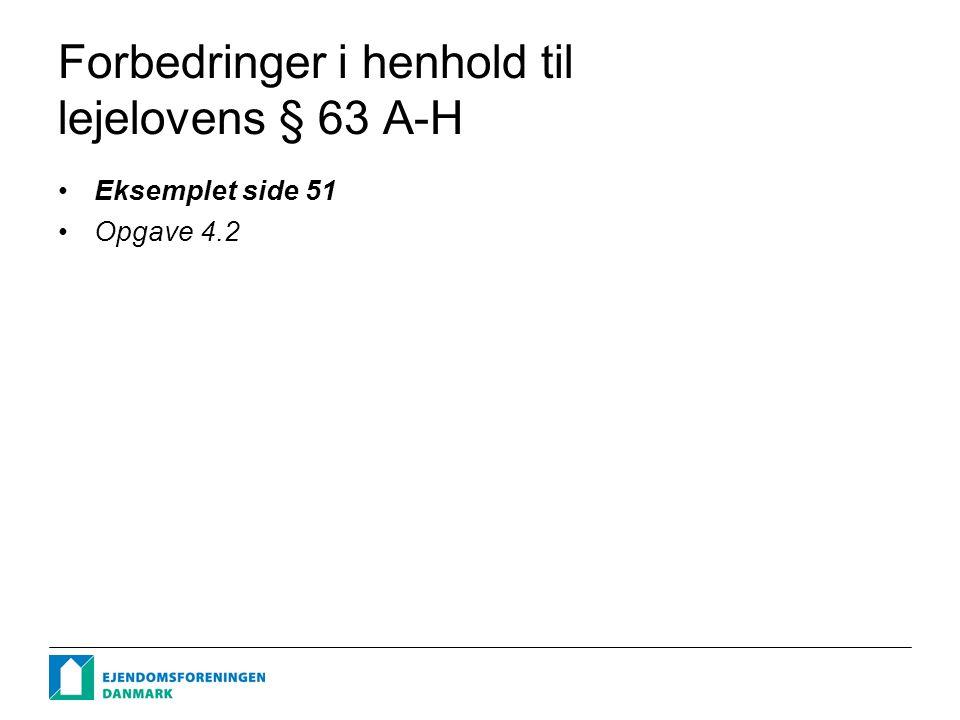 Forbedringer i henhold til lejelovens § 63 A-H Eksemplet side 51 Opgave 4.2