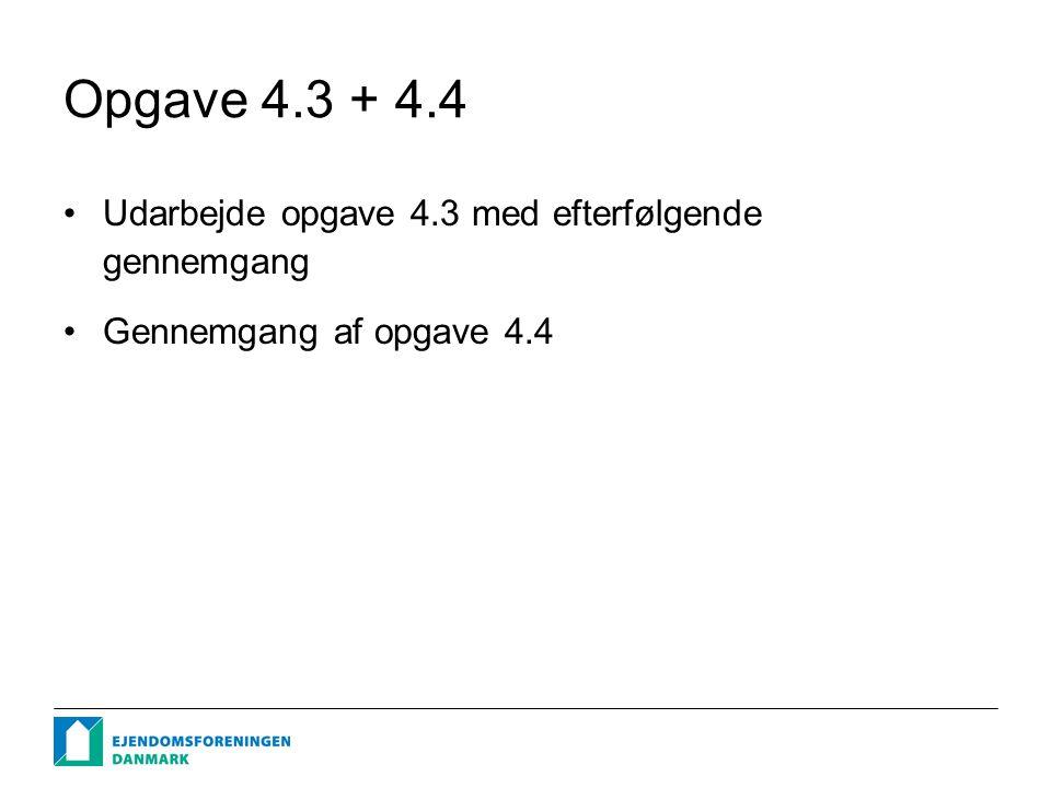 Opgave 4.3 + 4.4 Udarbejde opgave 4.3 med efterfølgende gennemgang Gennemgang af opgave 4.4
