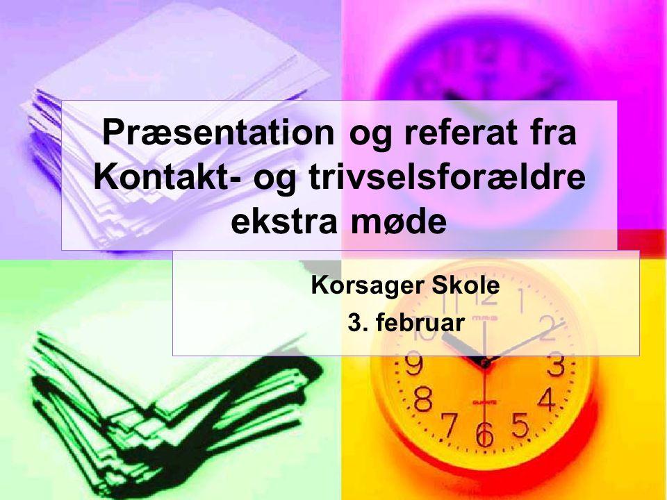 Korsager Skole 3. februar Præsentation og referat fra Kontakt- og trivselsforældre ekstra møde