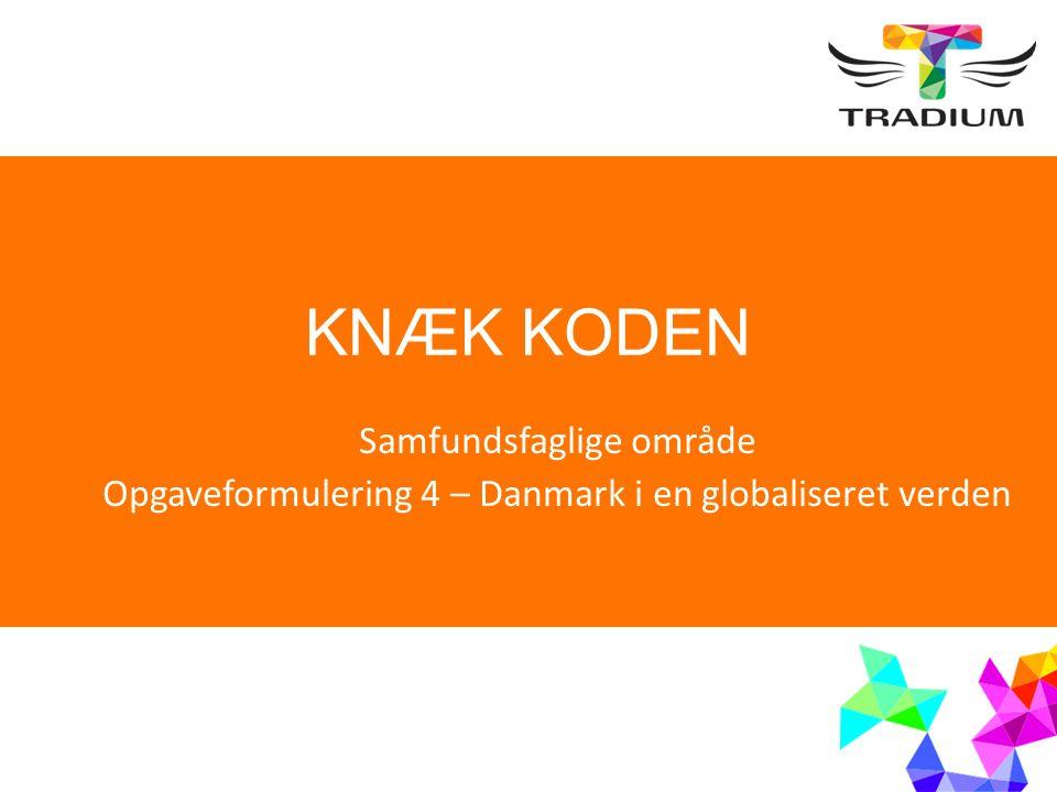 KNÆK KODEN Samfundsfaglige område Opgaveformulering 4 – Danmark i en globaliseret verden