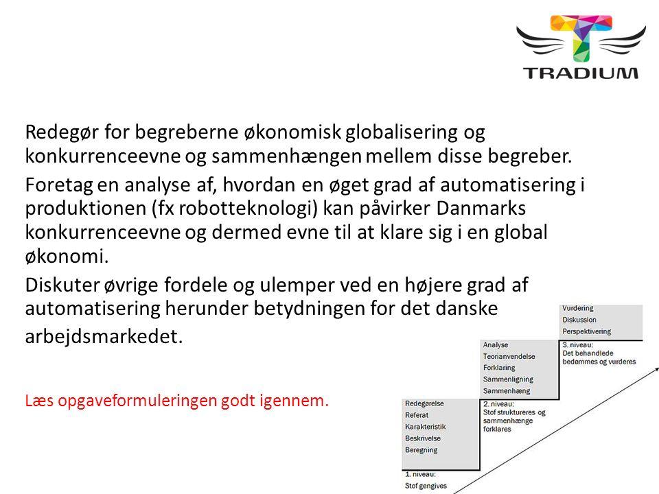 Redegør for begreberne økonomisk globalisering og konkurrenceevne og sammenhængen mellem disse begreber. Foretag en analyse af, hvordan en øget grad a
