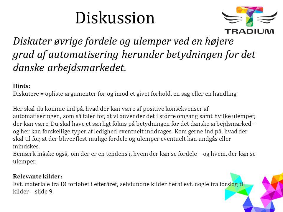Diskussion Diskuter øvrige fordele og ulemper ved en højere grad af automatisering herunder betydningen for det danske arbejdsmarkedet. Hints: Diskute