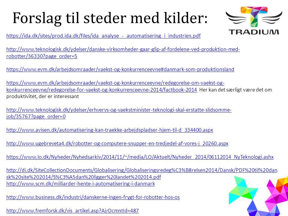 Forslag til steder med kilder: https://ida.dk/sites/prod.ida.dk/files/ida_analyse_-_automatisering_i_industrien.pdf http://www.teknologisk.dk/ydelser/