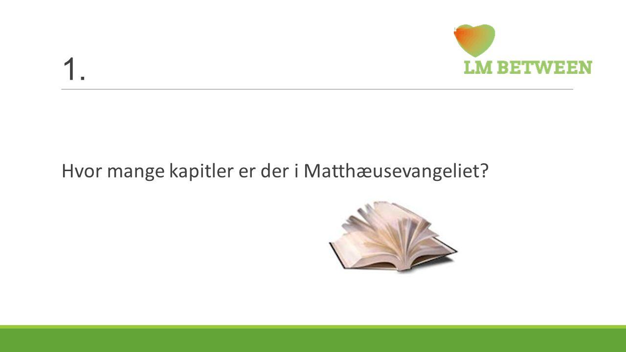 1. Hvor mange kapitler er der i Matthæusevangeliet