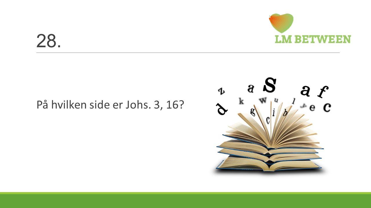 28. På hvilken side er Johs. 3, 16