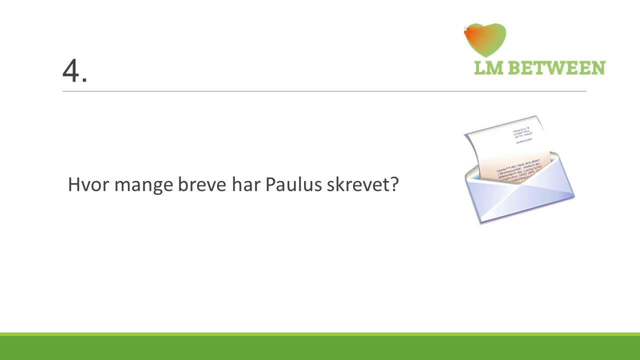 4. Hvor mange breve har Paulus skrevet