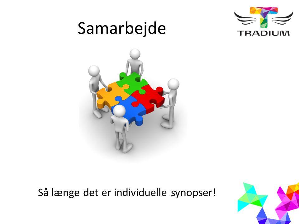 Samarbejde Så længe det er individuelle synopser!
