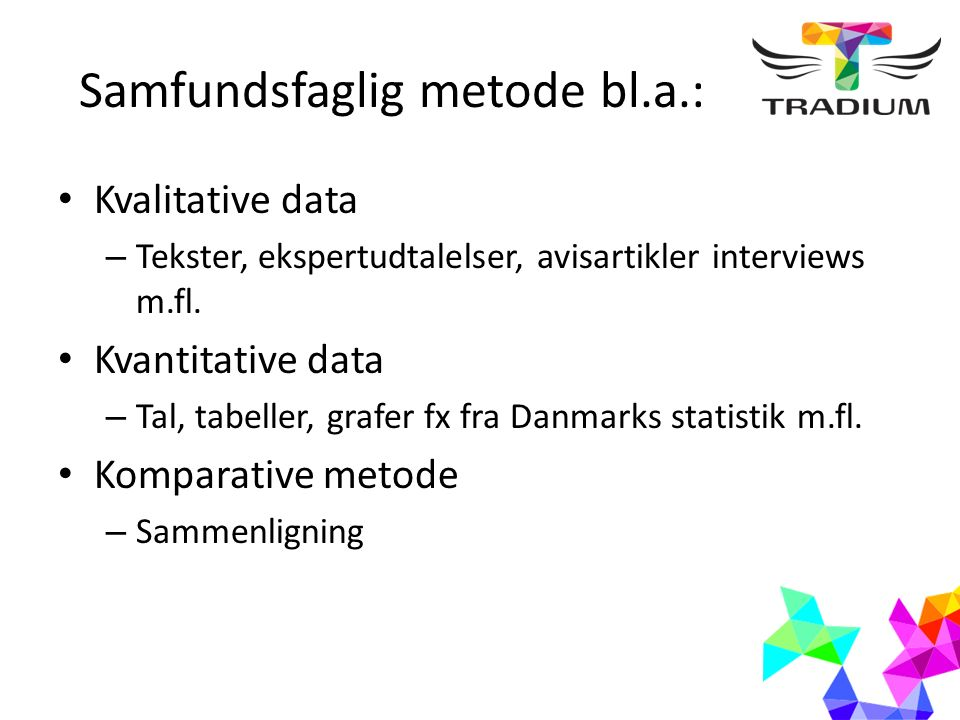 Samfundsfaglig metode bl.a.: Kvalitative data – Tekster, ekspertudtalelser, avisartikler interviews m.fl.