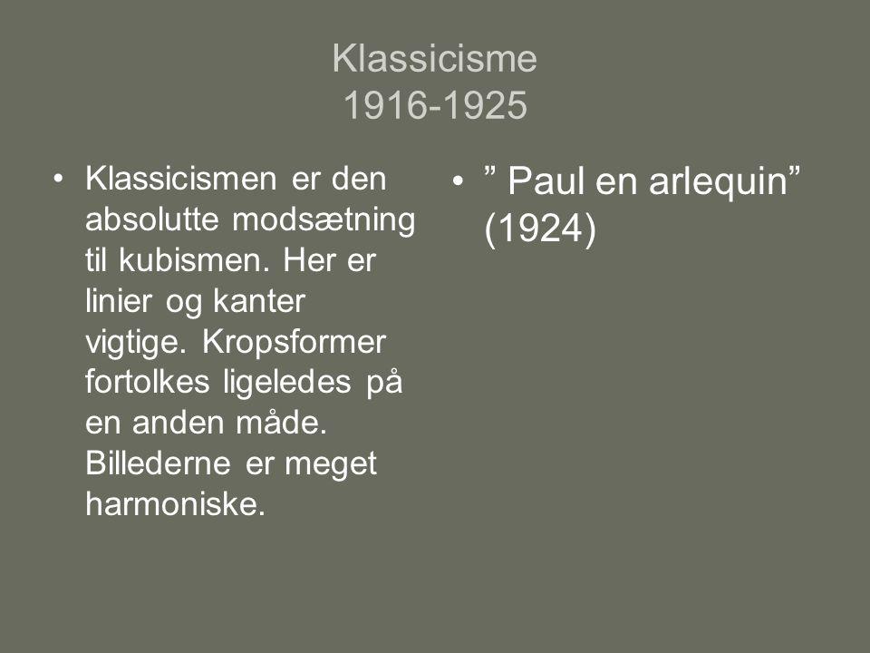 Klassicisme 1916-1925 Klassicismen er den absolutte modsætning til kubismen.