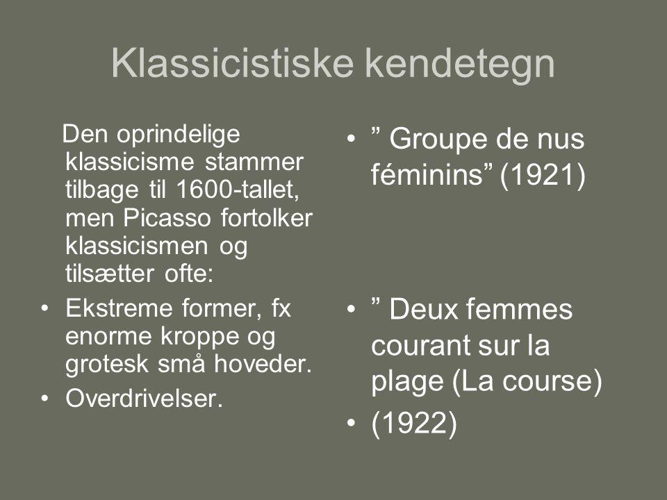 Klassicistiske kendetegn Den oprindelige klassicisme stammer tilbage til 1600-tallet, men Picasso fortolker klassicismen og tilsætter ofte: Ekstreme former, fx enorme kroppe og grotesk små hoveder.