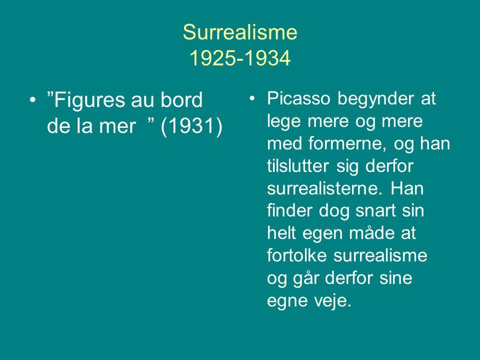 Surrealisme 1925-1934 Picasso begynder at lege mere og mere med formerne, og han tilslutter sig derfor surrealisterne.