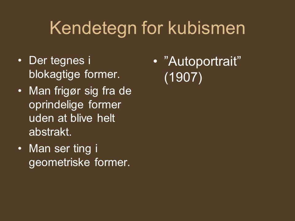 Kendetegn for kubismen Der tegnes i blokagtige former.
