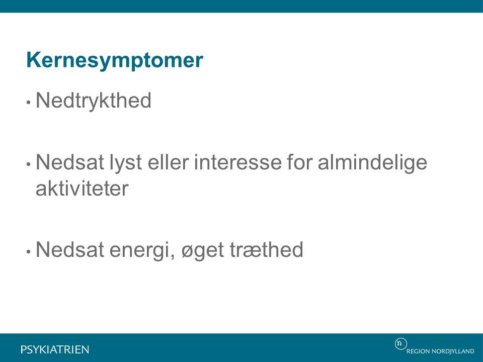 Kernesymptomer Nedtrykthed Nedsat lyst eller interesse for almindelige aktiviteter Nedsat energi, øget træthed