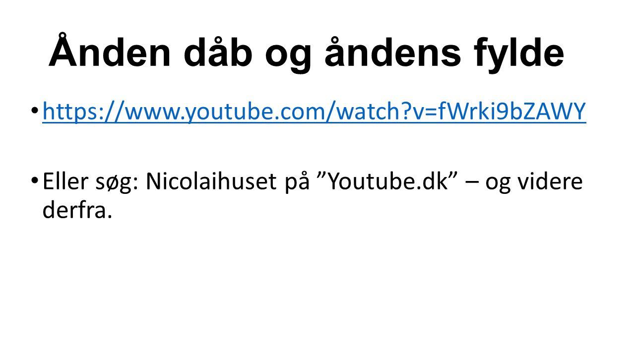 Ånden dåb og åndens fylde https://www.youtube.com/watch v=fWrki9bZAWY Eller søg: Nicolaihuset på Youtube.dk – og videre derfra.