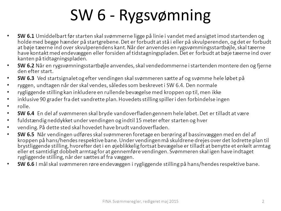 SW 6 - Rygsvømning SW 6.1 Umiddelbart før starten skal svømmerne ligge på linie i vandet med ansigtet imod startenden og holde med begge hænder på sta