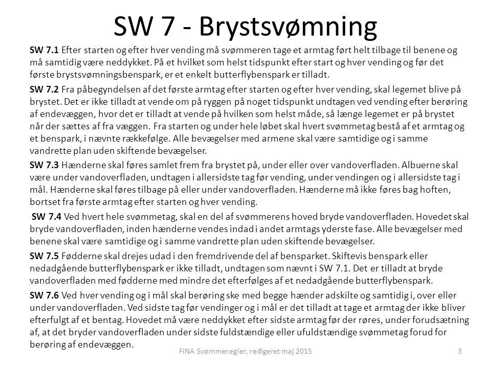 SW 7 - Brystsvømning SW 7.1 Efter starten og efter hver vending må svømmeren tage et armtag ført helt tilbage til benene og må samtidig være neddykket.