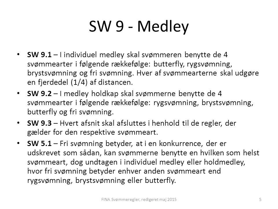 SW 9 - Medley SW 9.1 – I individuel medley skal svømmeren benytte de 4 svømmearter i følgende rækkefølge: butterfly, rygsvømning, brystsvømning og fri svømning.