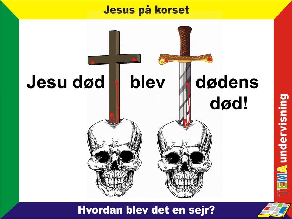 Jesu død blev dødens død!