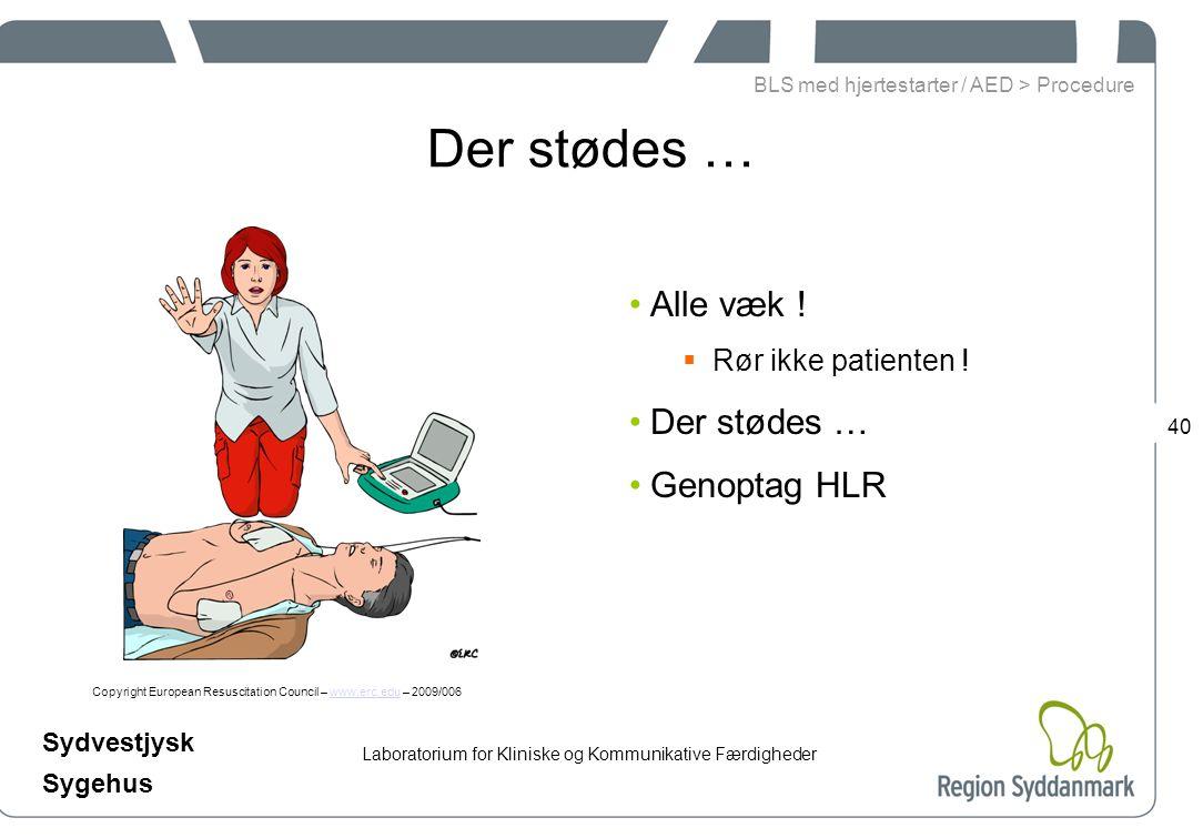 Laboratorium for Kliniske og Kommunikative Færdigheder Sydvestjysk Sygehus 40 Der stødes … Copyright European Resuscitation Council – www.erc.edu – 2009/006www.erc.edu Alle væk .