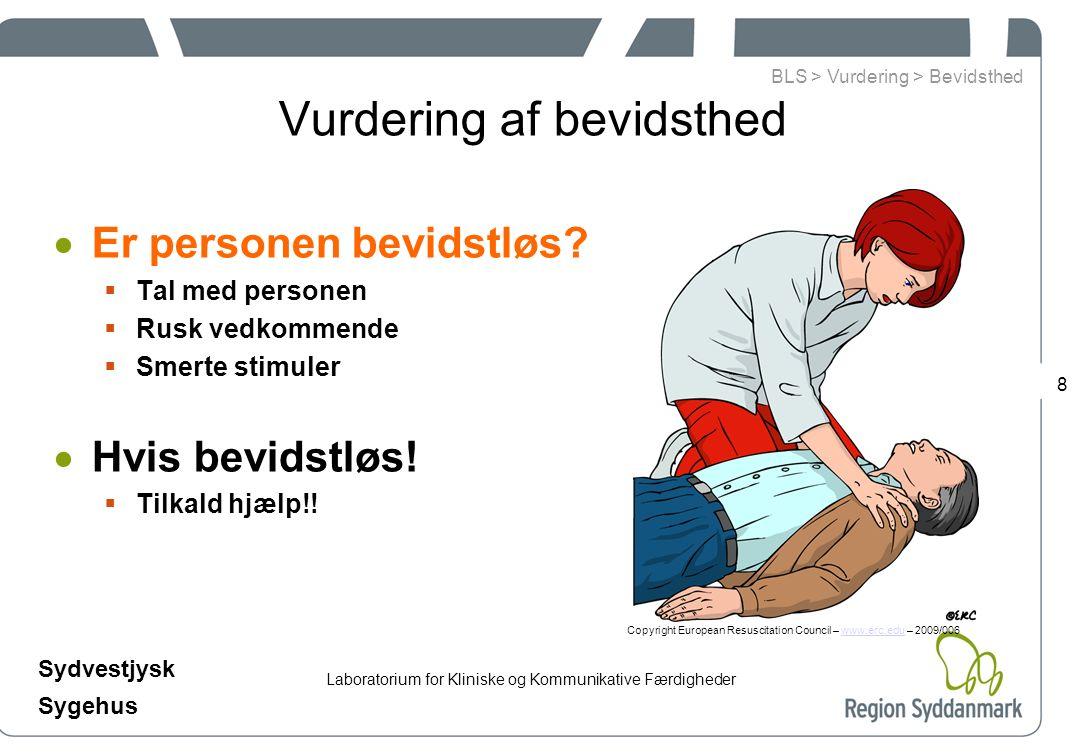 Laboratorium for Kliniske og Kommunikative Færdigheder Sydvestjysk Sygehus 8 Vurdering af bevidsthed  Er personen bevidstløs.