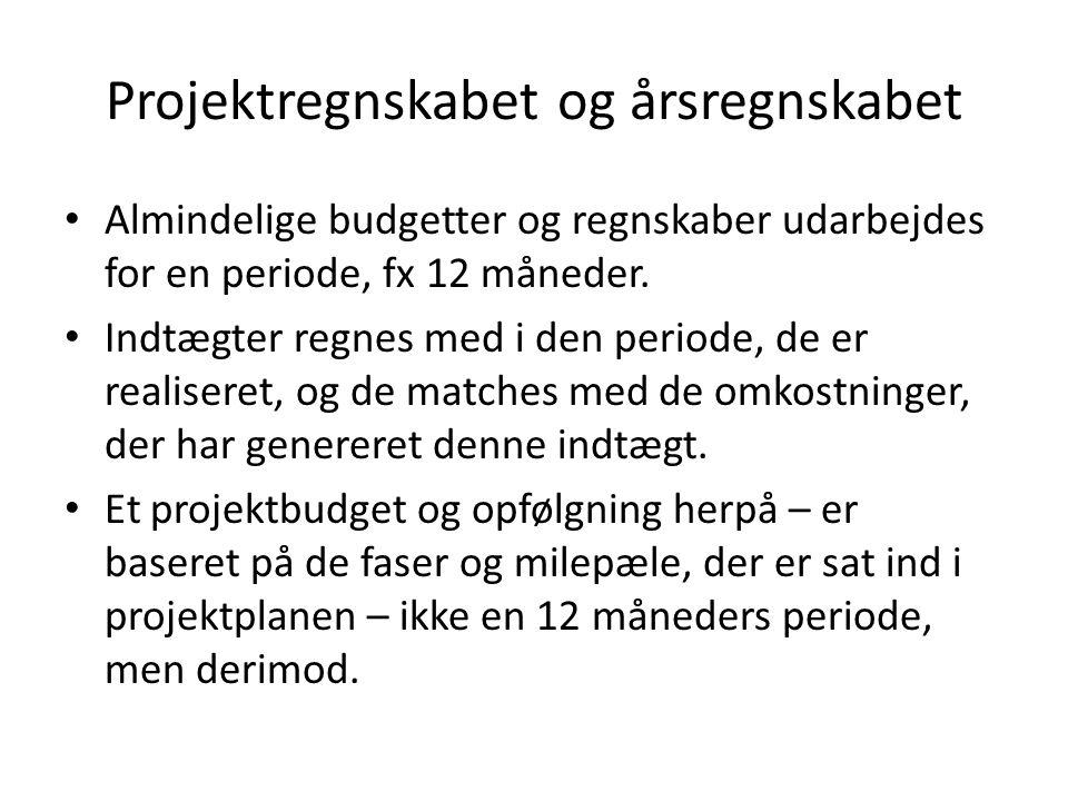 Projektregnskabet og årsregnskabet Almindelige budgetter og regnskaber udarbejdes for en periode, fx 12 måneder.