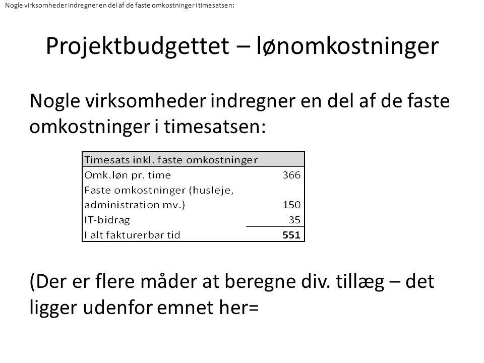 Projektbudgettet – lønomkostninger Nogle virksomheder indregner en del af de faste omkostninger i timesatsen: (Der er flere måder at beregne div.